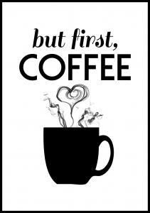 Lagervaror egen produktion But first coffee - Black Poster